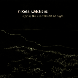 stories the sea told me at night - NIKOLAI WILCKENS