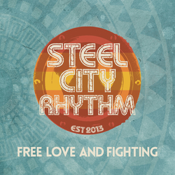 Free Love & Fighting - STEEL CITY RHYTHM