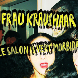 FRAU KRAUSHAAR - le salon is very morbidä